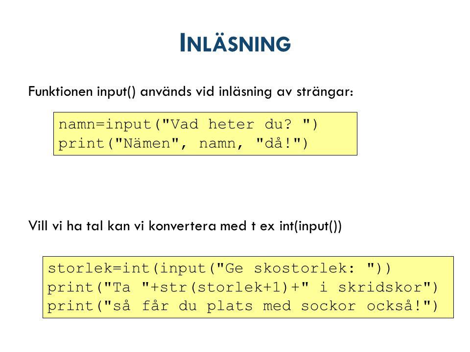 I NLÄSNING Funktionen input() används vid inläsning av strängar: Vill vi ha tal kan vi konvertera med t ex int(input()) Inläsning=user input namn=input( Vad heter du.