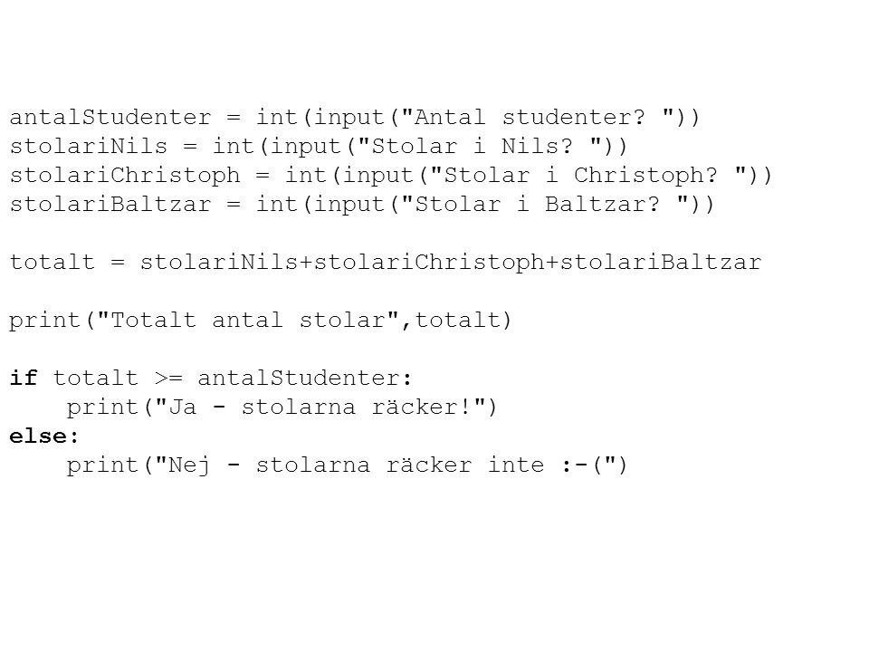 antalStudenter = int(input( Antal studenter. )) stolariNils = int(input( Stolar i Nils.