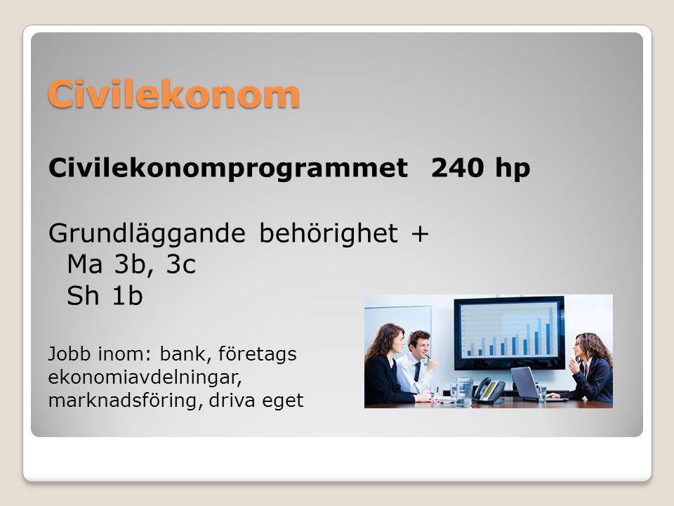 Civilekonom Civilekonomprogrammet 240 hp Grundläggande behörighet + Ma 3b, 3c Sh 1b Jobb inom: bank, företags ekonomiavdelningar, marknadsföring, driva eget