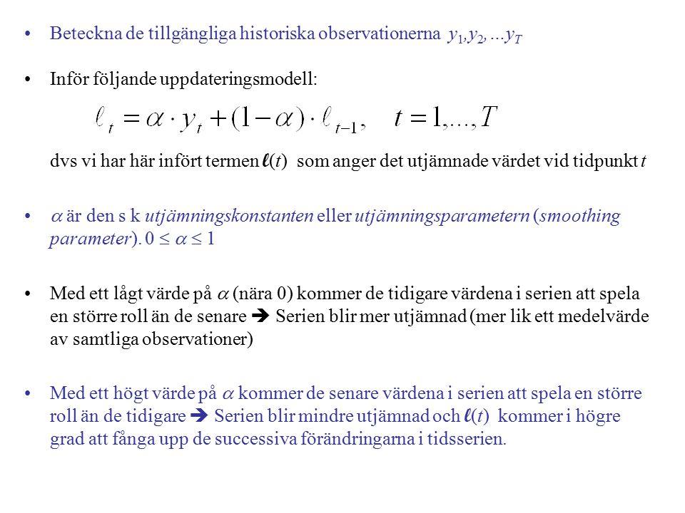 Beteckna de tillgängliga historiska observationerna y 1,y 2,…y T Inför följande uppdateringsmodell: dvs vi har här infört termen l (t) som anger det utjämnade värdet vid tidpunkt t  är den s k utjämningskonstanten eller utjämningsparametern (smoothing parameter).