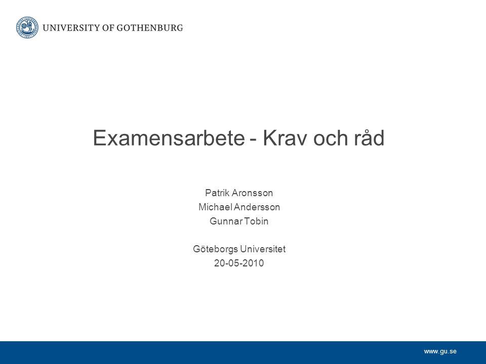www.gu.se Patrik Aronsson Michael Andersson Gunnar Tobin Göteborgs Universitet 20-05-2010 Examensarbete - Krav och råd