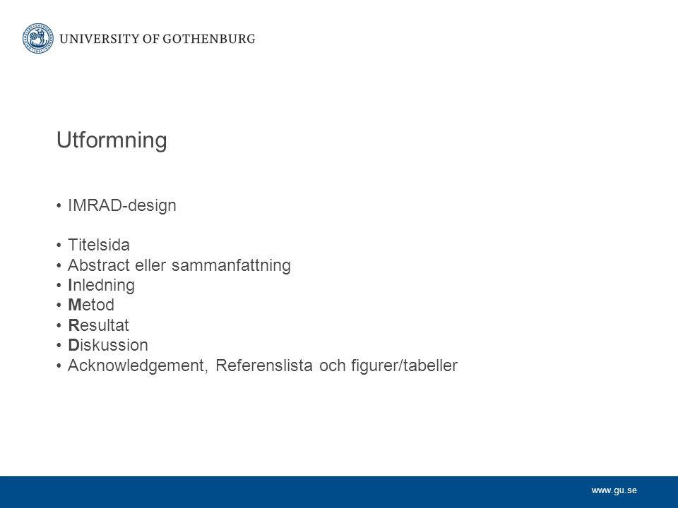www.gu.se Utformning IMRAD-design Titelsida Abstract eller sammanfattning Inledning Metod Resultat Diskussion Acknowledgement, Referenslista och figur
