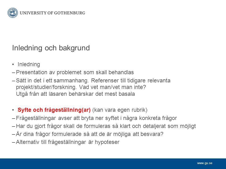 www.gu.se Inledning och bakgrund Inledning –Presentation av problemet som skall behandlas –Sätt in det i ett sammanhang. Referenser till tidigare rele