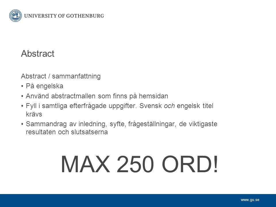 www.gu.se Abstract Abstract / sammanfattning På engelska Använd abstractmallen som finns på hemsidan Fyll i samtliga efterfrågade uppgifter. Svensk oc