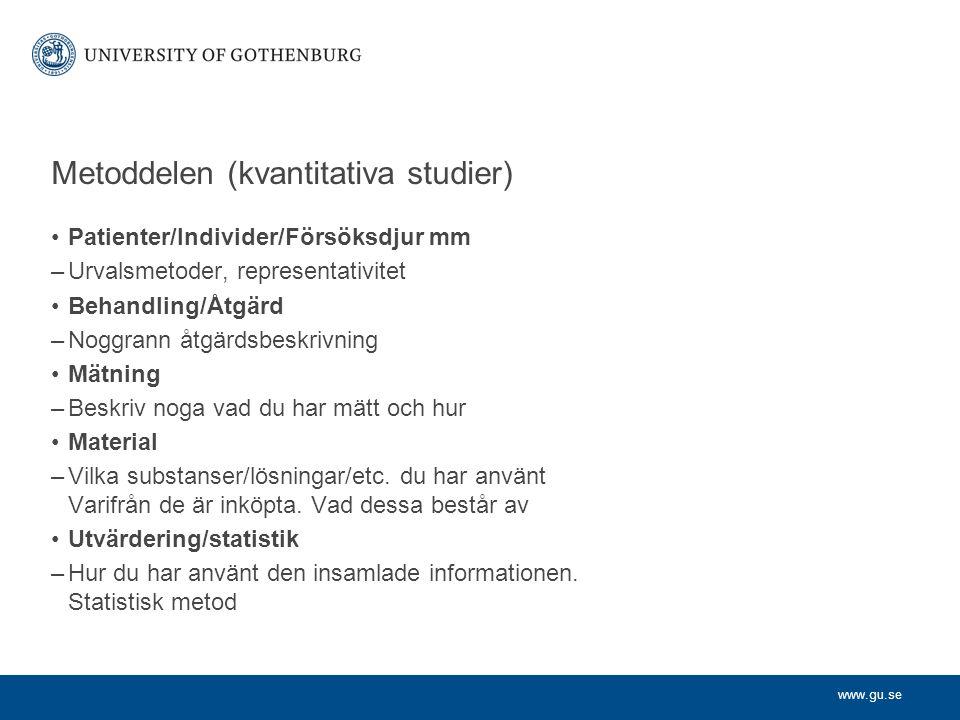 www.gu.se Metoddelen (kvantitativa studier) Patienter/Individer/Försöksdjur mm –Urvalsmetoder, representativitet Behandling/Åtgärd –Noggrann åtgärdsbe