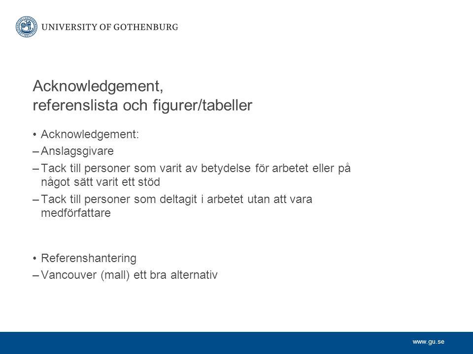 www.gu.se Acknowledgement, referenslista och figurer/tabeller Acknowledgement: –Anslagsgivare –Tack till personer som varit av betydelse för arbetet e