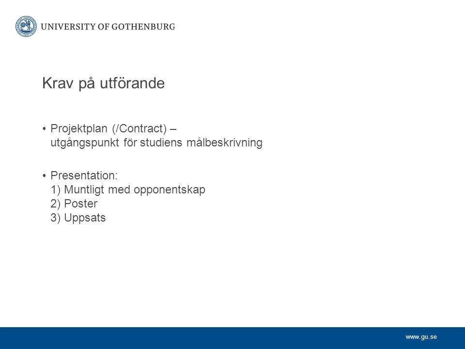 www.gu.se Krav på utförande Projektplan (/Contract) – utgångspunkt för studiens målbeskrivning Presentation: 1) Muntligt med opponentskap 2) Poster 3)