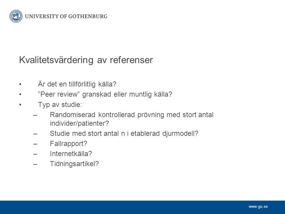"""www.gu.se Kvalitetsvärdering av referenser Är det en tillförlitlig källa? """"Peer review"""" granskad eller muntlig källa? Typ av studie: –Randomiserad kon"""