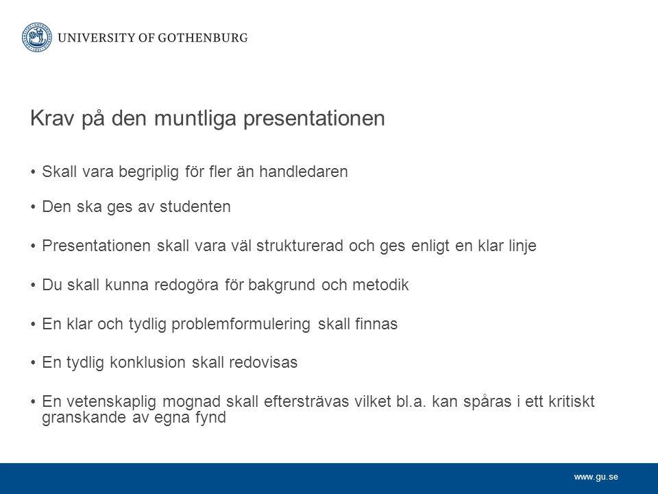 www.gu.se Krav på den muntliga presentationen Skall vara begriplig för fler än handledaren Den ska ges av studenten Presentationen skall vara väl stru