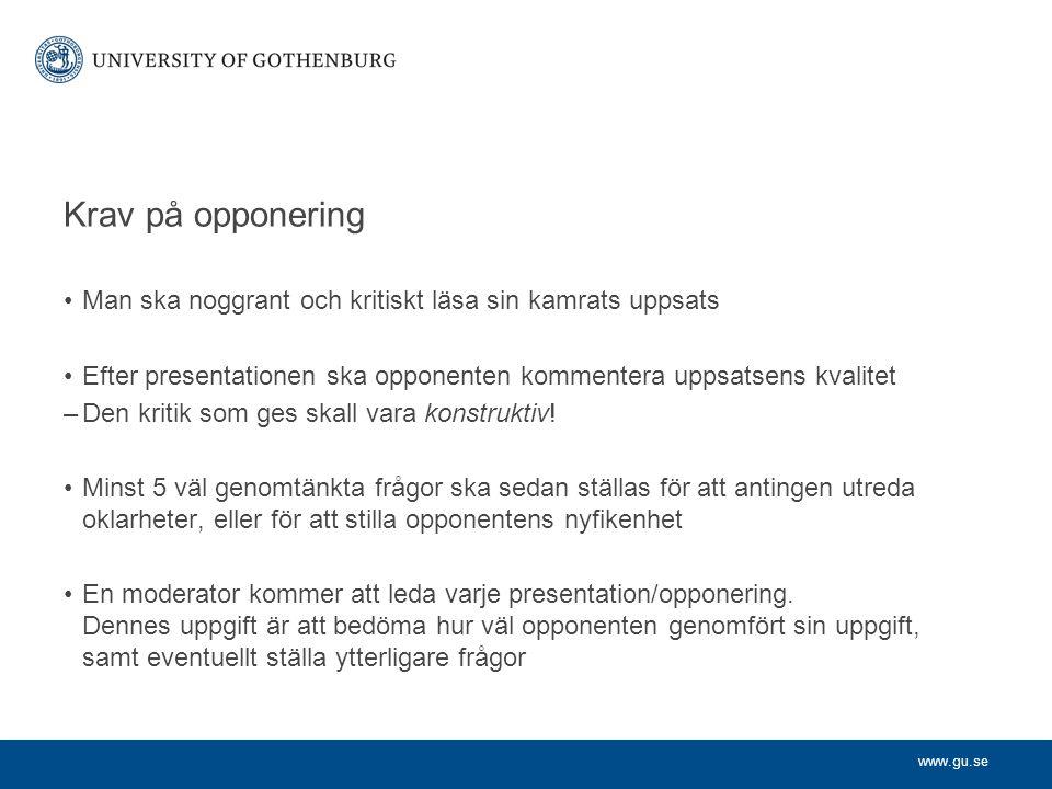 www.gu.se Krav på opponering Man ska noggrant och kritiskt läsa sin kamrats uppsats Efter presentationen ska opponenten kommentera uppsatsens kvalitet