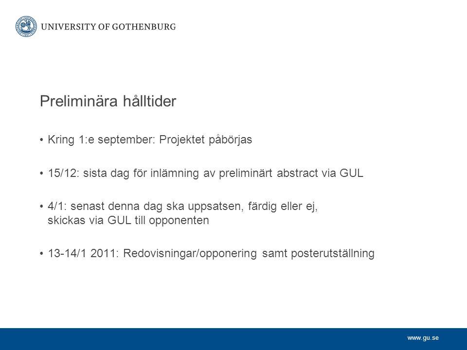 www.gu.se Preliminära hålltider Kring 1:e september: Projektet påbörjas 15/12: sista dag för inlämning av preliminärt abstract via GUL 4/1: senast den