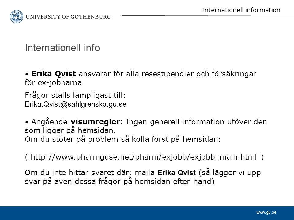 www.gu.se Internationell information Erika Qvist ansvarar för alla resestipendier och försäkringar för ex-jobbarna Frågor ställs lämpligast till: Erik