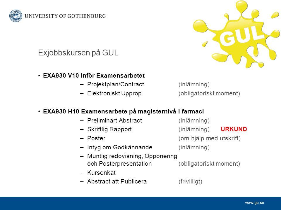 www.gu.se Exjobbskursen på GUL EXA930 V10 Inför Examensarbetet –Projektplan/Contract(inlämning) –Elektroniskt Upprop(obligatoriskt moment) EXA930 H10