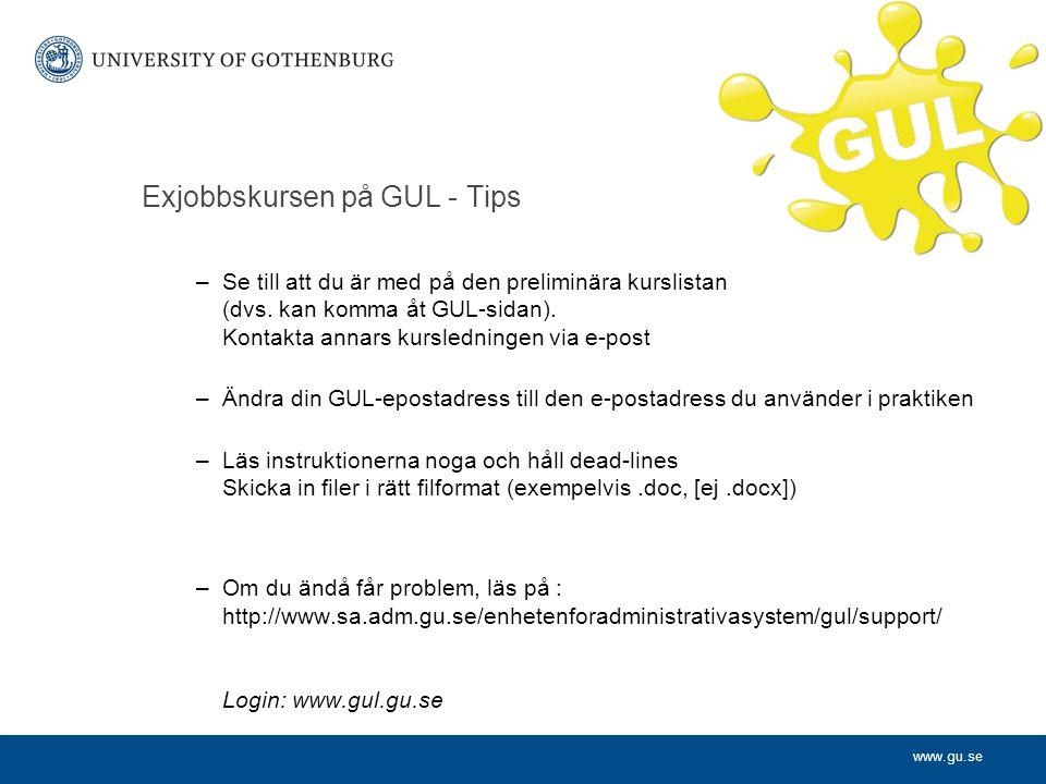 www.gu.se Exjobbskursen på GUL - Tips –Se till att du är med på den preliminära kurslistan (dvs. kan komma åt GUL-sidan). Kontakta annars kursledninge