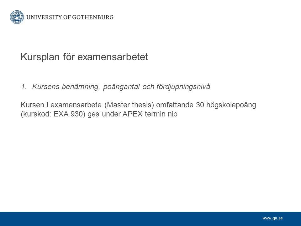 www.gu.se 1.Kursens benämning, poängantal och fördjupningsnivå Kursen i examensarbete (Master thesis) omfattande 30 högskolepoäng (kurskod: EXA 930) g