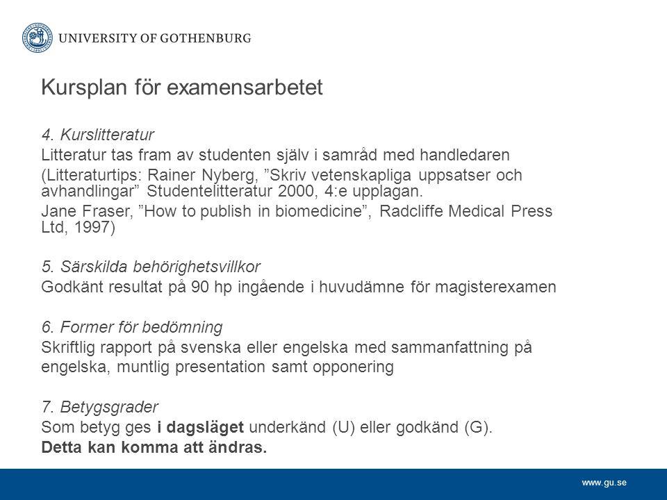 """www.gu.se 4. Kurslitteratur Litteratur tas fram av studenten själv i samråd med handledaren (Litteraturtips: Rainer Nyberg, """"Skriv vetenskapliga uppsa"""