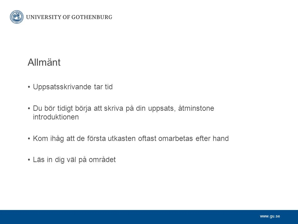 www.gu.se Allmänt Uppsatsskrivande tar tid Du bör tidigt börja att skriva på din uppsats, åtminstone introduktionen Kom ihåg att de första utkasten of