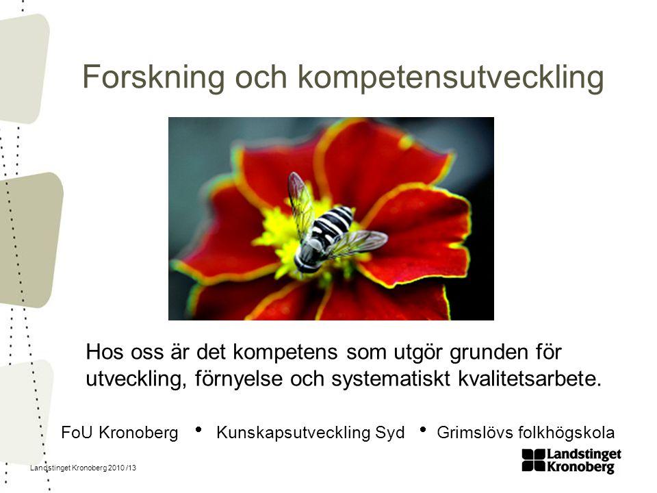 Landstinget Kronoberg 2010 /13 Forskning och kompetensutveckling Hos oss är det kompetens som utgör grunden för utveckling, förnyelse och systematiskt