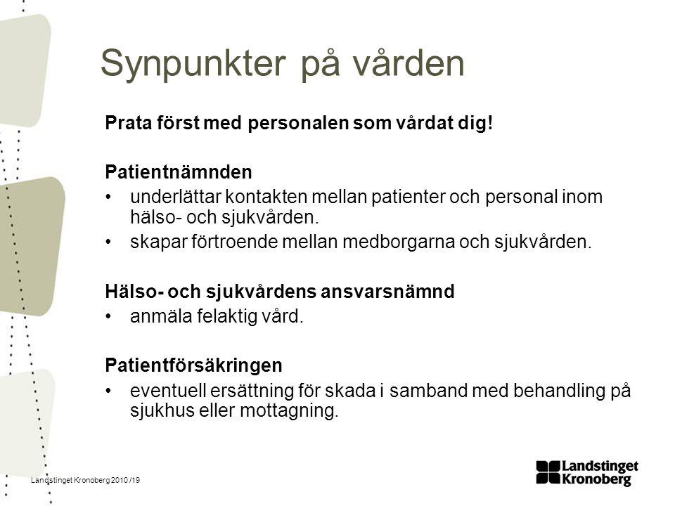 Landstinget Kronoberg 2010 /19 Synpunkter på vården Prata först med personalen som vårdat dig! Patientnämnden underlättar kontakten mellan patienter o