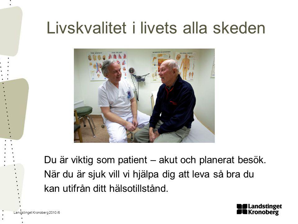Landstinget Kronoberg 2010 /5 Livskvalitet i livets alla skeden Du är viktig som patient – akut och planerat besök. När du är sjuk vill vi hjälpa dig
