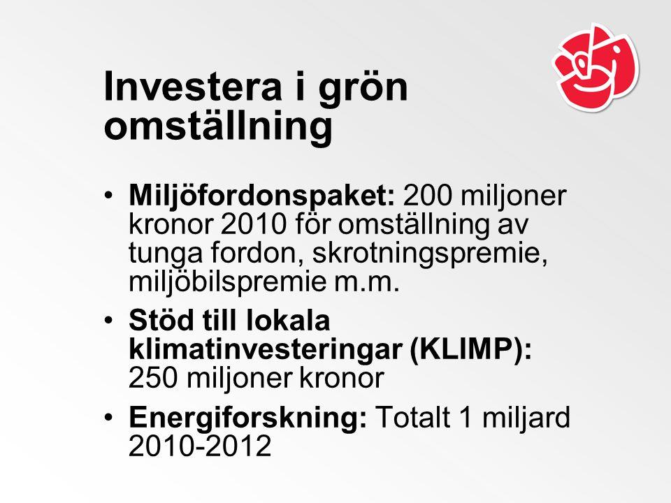 Investera i grön omställning Miljöfordonspaket: 200 miljoner kronor 2010 för omställning av tunga fordon, skrotningspremie, miljöbilspremie m.m. Stöd