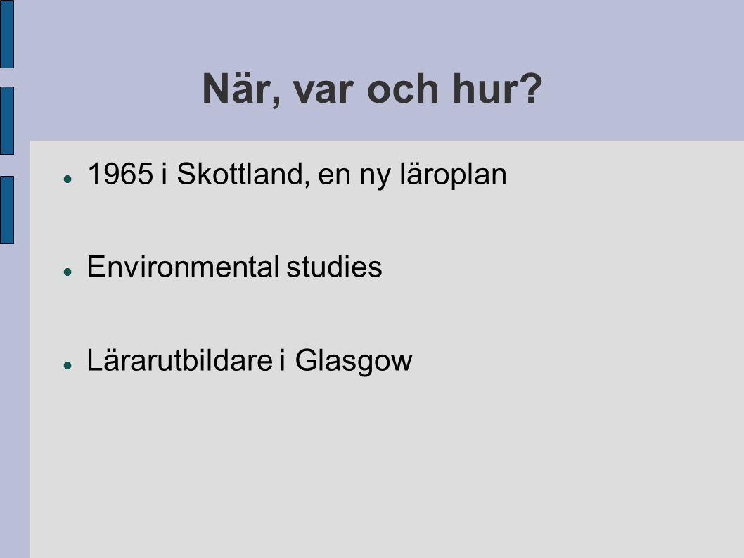 När, var och hur? 1965 i Skottland, en ny läroplan Environmental studies Lärarutbildare i Glasgow