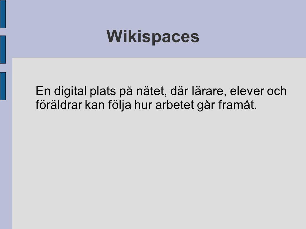 Wikispaces En digital plats på nätet, där lärare, elever och föräldrar kan följa hur arbetet går framåt.