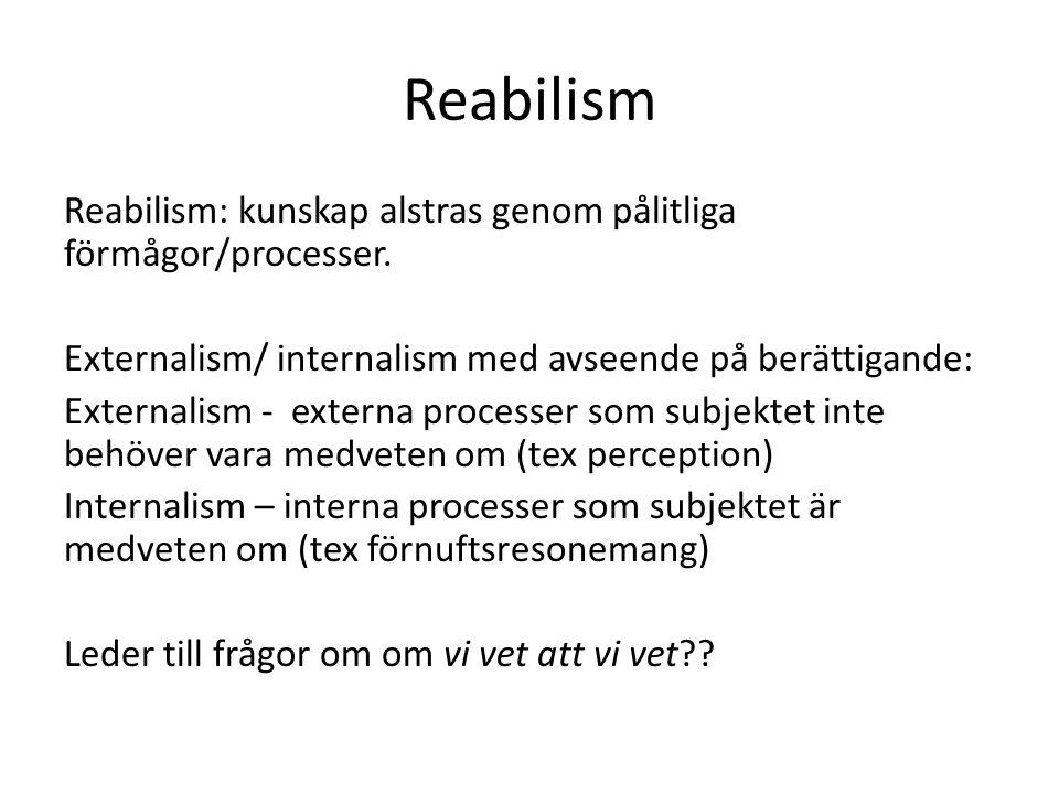 Reabilism Reabilism: kunskap alstras genom pålitliga förmågor/processer.