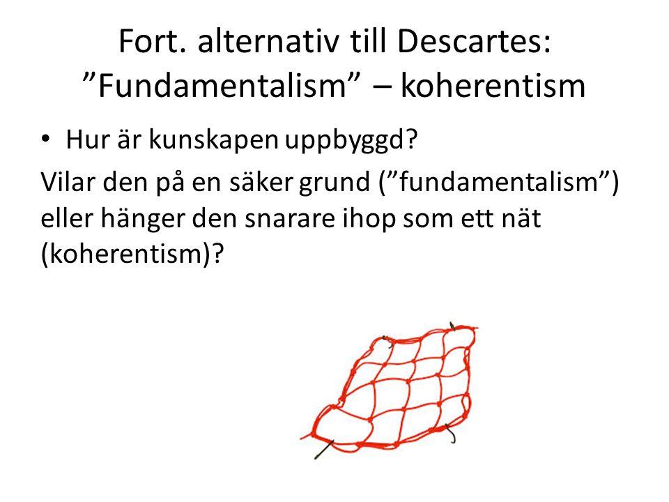 Fort.alternativ till Descartes: Fundamentalism – koherentism Hur är kunskapen uppbyggd.