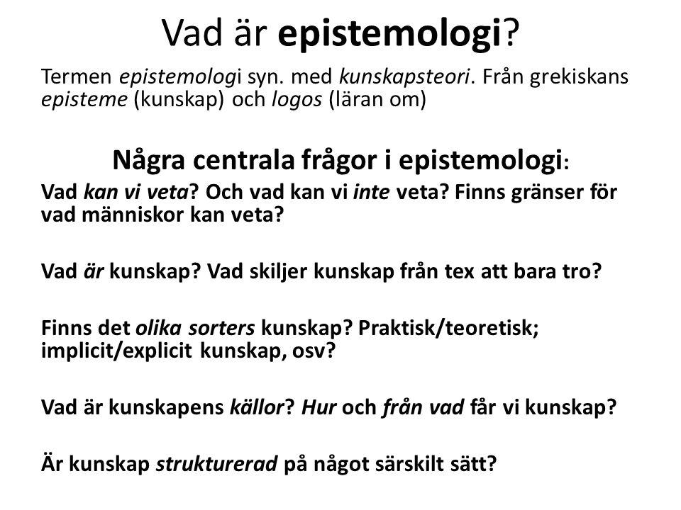 Vad är epistemologi.Termen epistemologi syn. med kunskapsteori.
