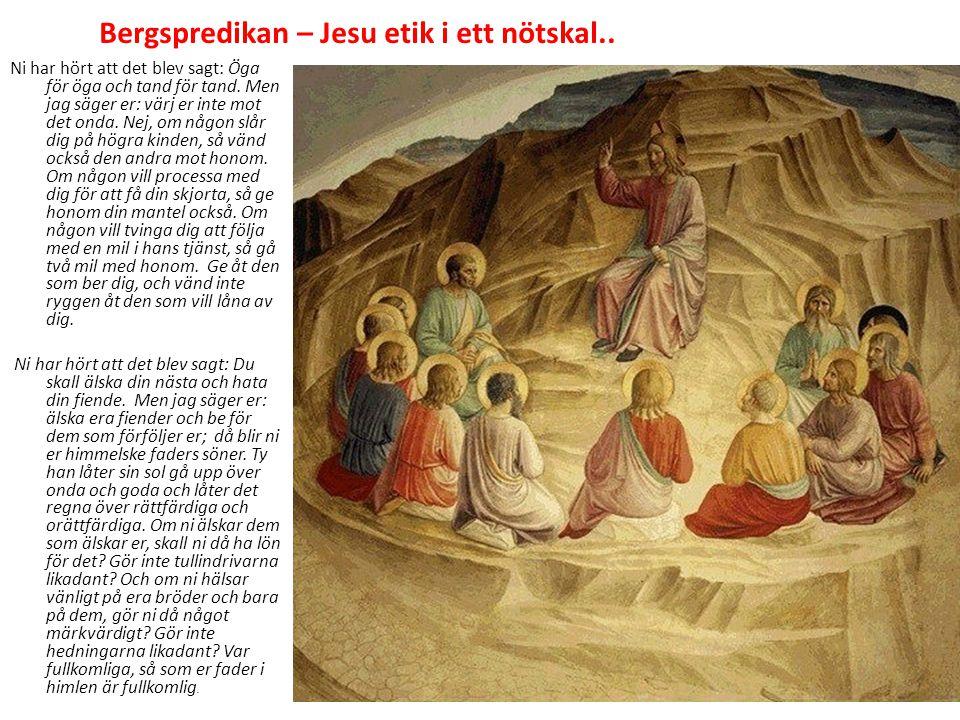 Bergspredikan – Jesu etik i ett nötskal.. Ni har hört att det blev sagt: Öga för öga och tand för tand. Men jag säger er: värj er inte mot det onda. N