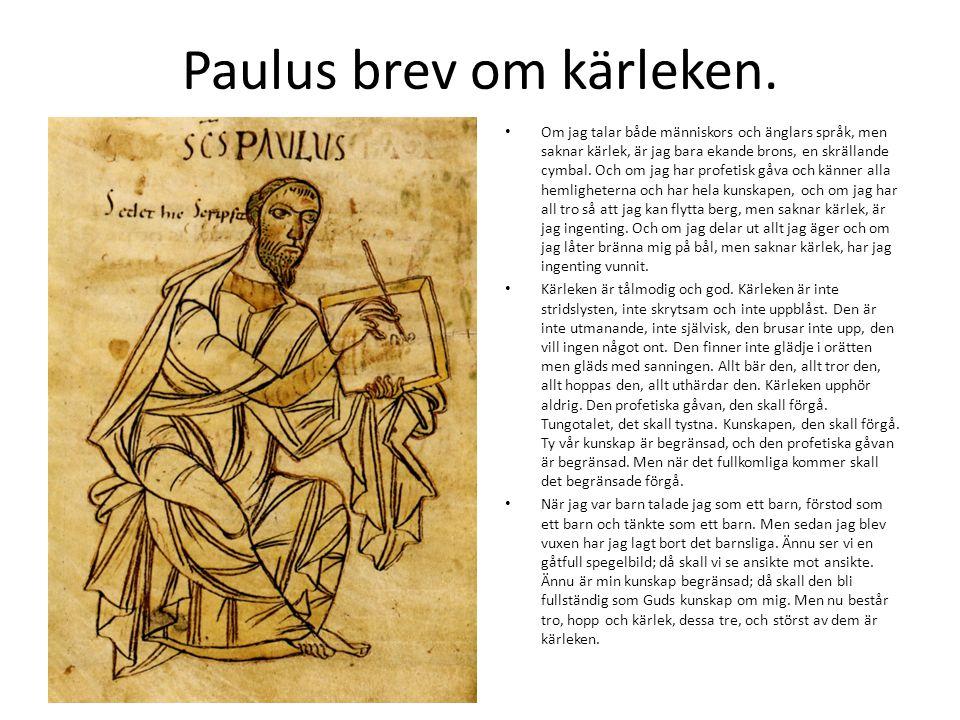 Paulus brev om kärleken. Om jag talar både människors och änglars språk, men saknar kärlek, är jag bara ekande brons, en skrällande cymbal. Och om jag