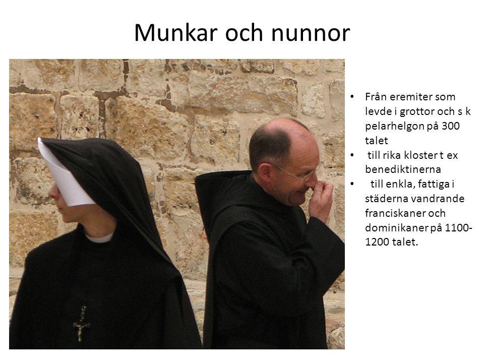 Munkar och nunnor Från eremiter som levde i grottor och s k pelarhelgon på 300 talet till rika kloster t ex benediktinerna till enkla, fattiga i städe