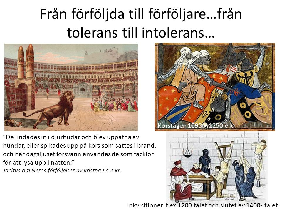 """Från förföljda till förföljare…från tolerans till intolerans… """"De lindades in i djurhudar och blev uppätna av hundar, eller spikades upp på kors som s"""