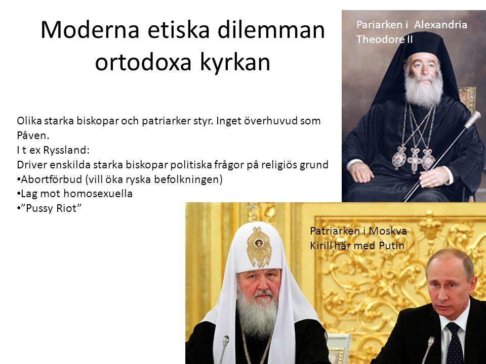 Moderna etiska dilemman ortodoxa kyrkan Olika starka biskopar och patriarker styr. Inget överhuvud som Påven. I t ex Ryssland: Driver enskilda starka