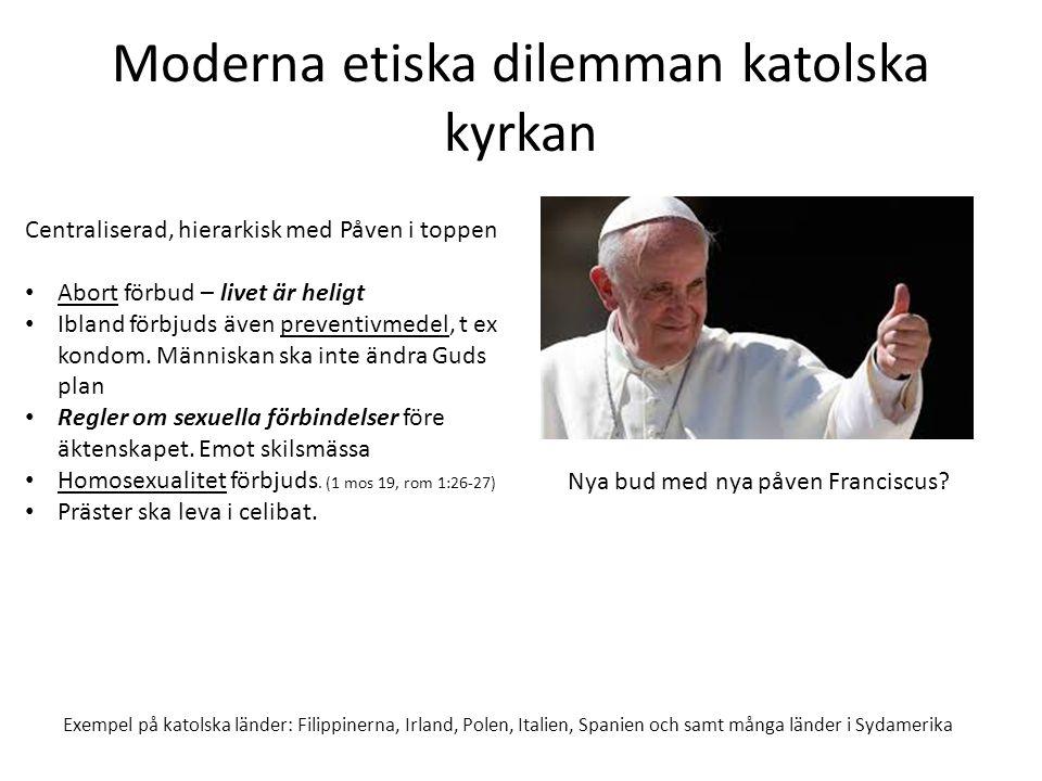 Moderna etiska dilemman katolska kyrkan Centraliserad, hierarkisk med Påven i toppen Abort förbud – livet är heligt Ibland förbjuds även preventivmede