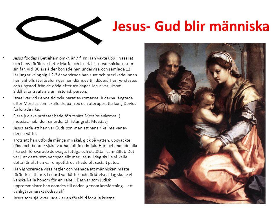 Jesus- Gud blir människa Jesus föddes i Betlehem omkr. år 7 f. Kr. Han växte upp i Nasaret och hans föräldrar hette Maria och Josef. Jesus var snickar