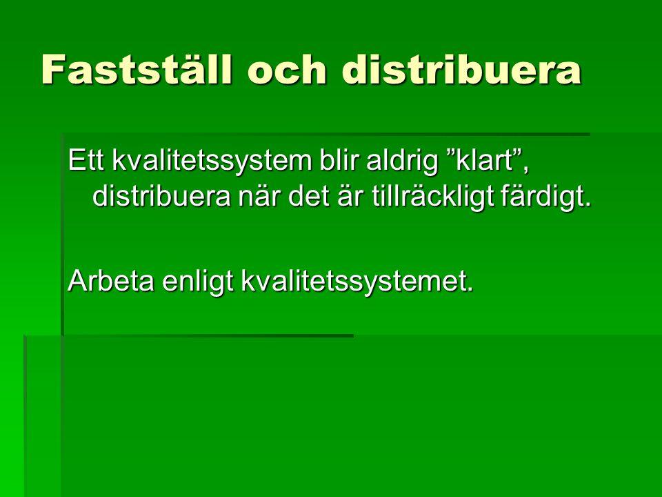 """Fastställ och distribuera Ett kvalitetssystem blir aldrig """"klart"""", distribuera när det är tillräckligt färdigt. Arbeta enligt kvalitetssystemet."""