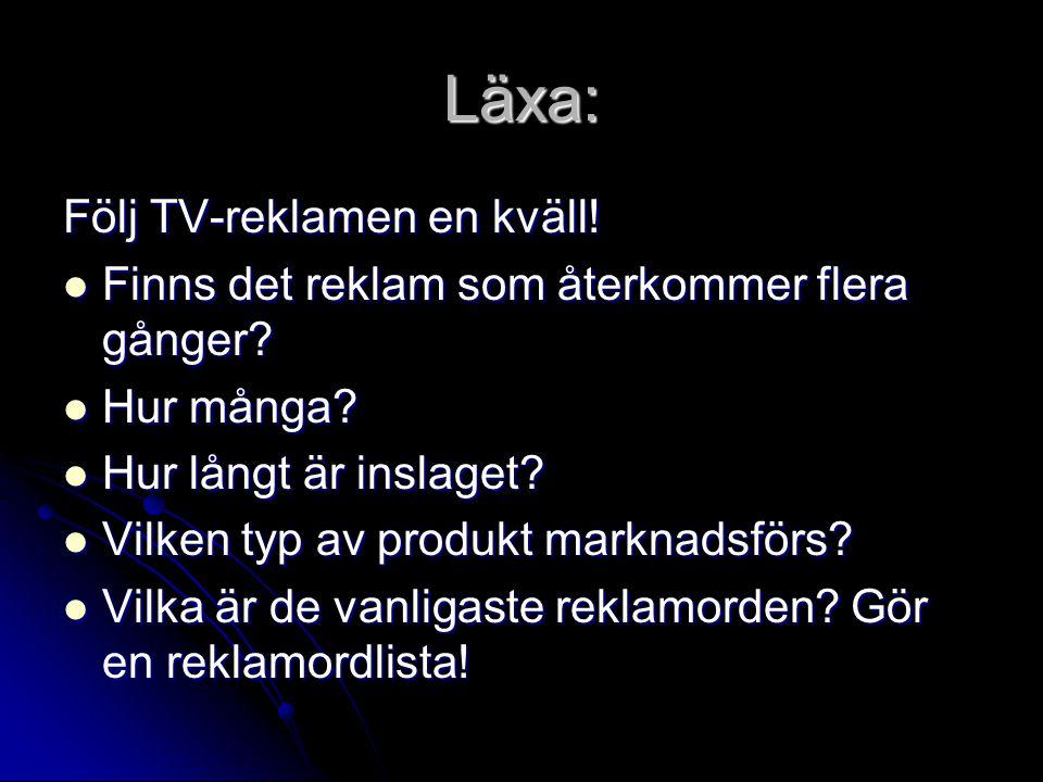 Läxa: Följ TV-reklamen en kväll! Finns det reklam som återkommer flera gånger? Finns det reklam som återkommer flera gånger? Hur många? Hur många? Hur