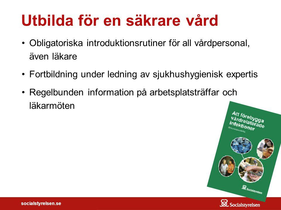 socialstyrelsen.se Utbilda för en säkrare vård Obligatoriska introduktionsrutiner för all vårdpersonal, även läkare Fortbildning under ledning av sjuk