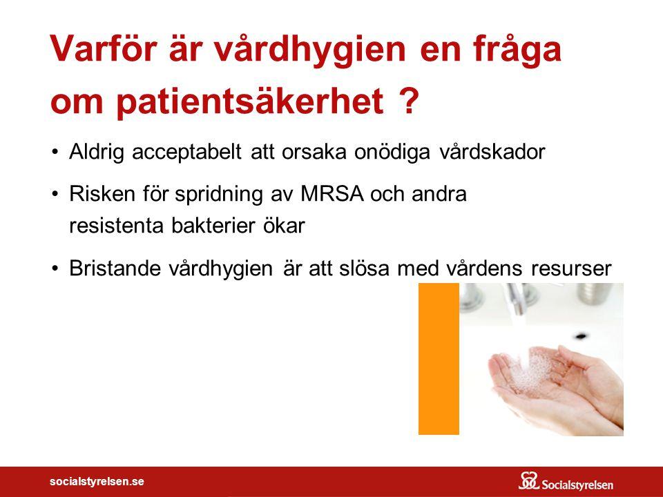 socialstyrelsen.se Varför är vårdhygien en fråga om patientsäkerhet ? Aldrig acceptabelt att orsaka onödiga vårdskador Risken för spridning av MRSA oc
