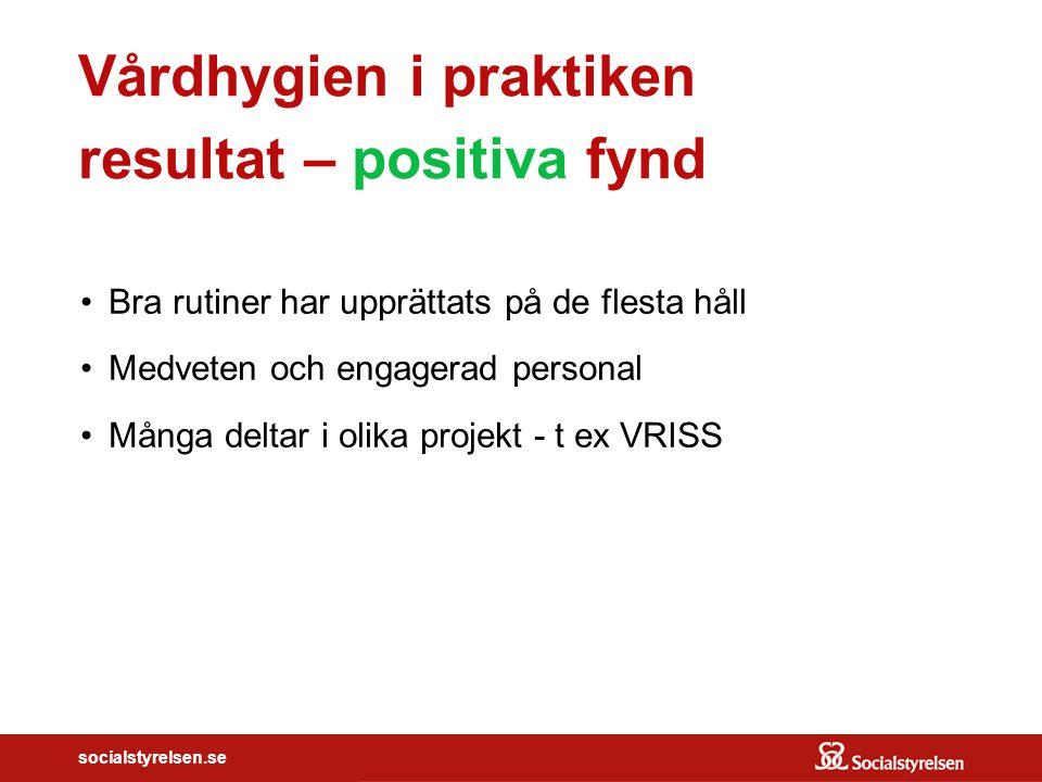 socialstyrelsen.se Vårdhygien i praktiken resultat – positiva fynd Bra rutiner har upprättats på de flesta håll Medveten och engagerad personal Många