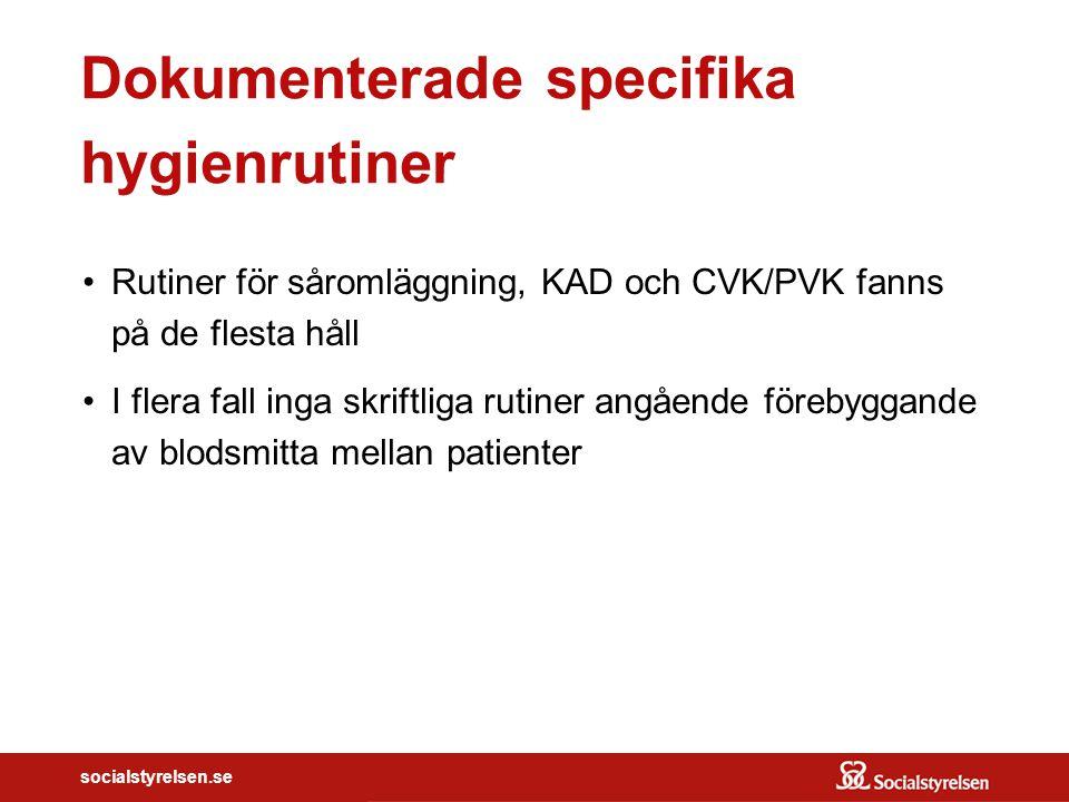socialstyrelsen.se Dokumenterade specifika hygienrutiner Rutiner för såromläggning, KAD och CVK/PVK fanns på de flesta håll I flera fall inga skriftli