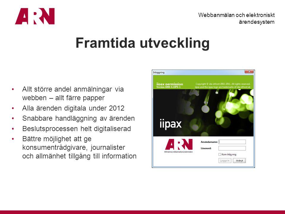 Framtida utveckling Webbanmälan och elektroniskt ärendesystem Allt större andel anmälningar via webben – allt färre papper Alla ärenden digitala under