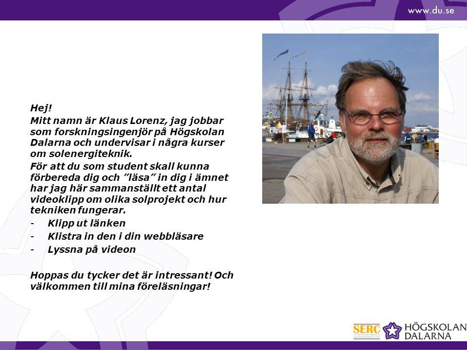 Hej! Mitt namn är Klaus Lorenz, jag jobbar som forskningsingenjör på Högskolan Dalarna och undervisar i några kurser om solenergiteknik. För att du so