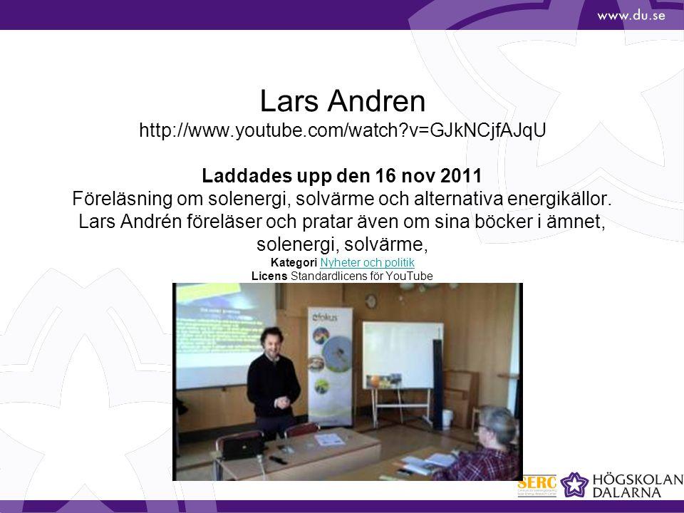 Lars Andren http://www.youtube.com/watch?v=GJkNCjfAJqU Laddades upp den 16 nov 2011 Föreläsning om solenergi, solvärme och alternativa energikällor. L