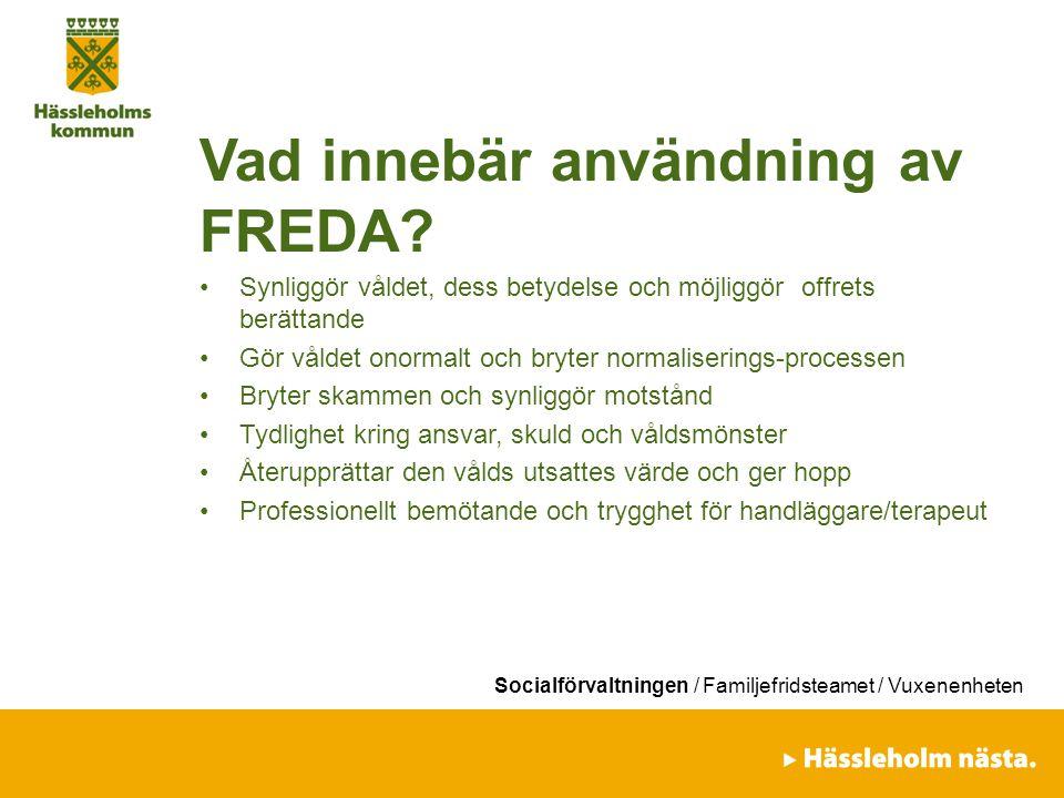 Socialförvaltningen / Familjefridsteamet / Vuxenenheten Vad innebär användning av FREDA? Synliggör våldet, dess betydelse och möjliggör offrets berätt