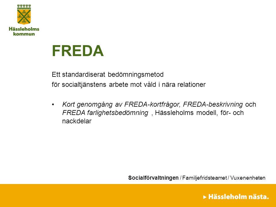Socialförvaltningen / Familjefridsteamet / Vuxenenheten FREDA Ett standardiserat bedömningsmetod för socialtjänstens arbete mot våld i nära relationer