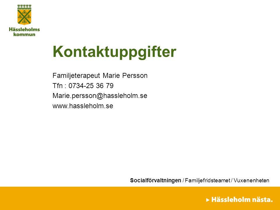 Socialförvaltningen / Familjefridsteamet / Vuxenenheten Kontaktuppgifter Familjeterapeut Marie Persson Tfn : 0734-25 36 79 Marie.persson@hassleholm.se