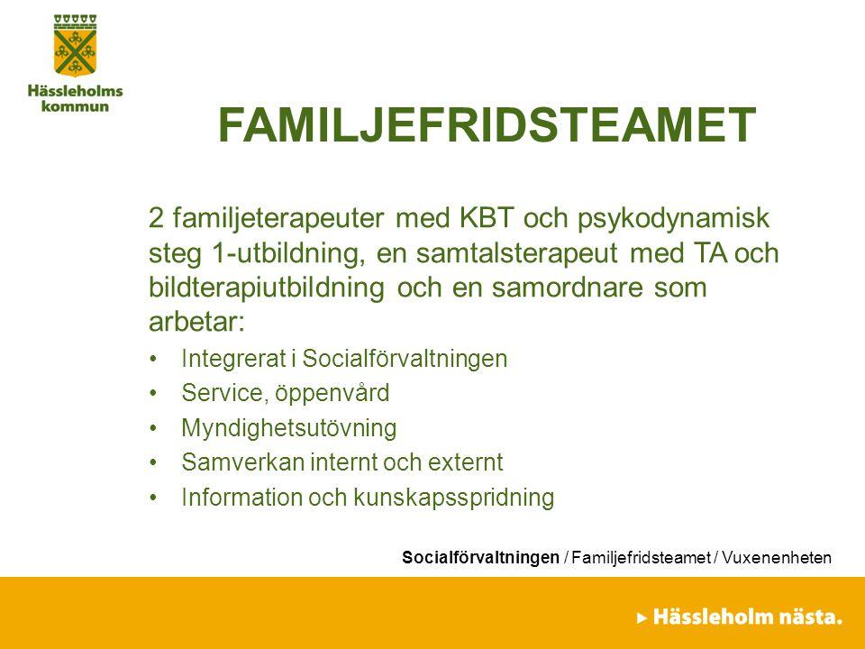 Socialförvaltningen / Familjefridsteamet / Vuxenenheten FAMILJEFRIDSTEAMET 2 familjeterapeuter med KBT och psykodynamisk steg 1-utbildning, en samtals